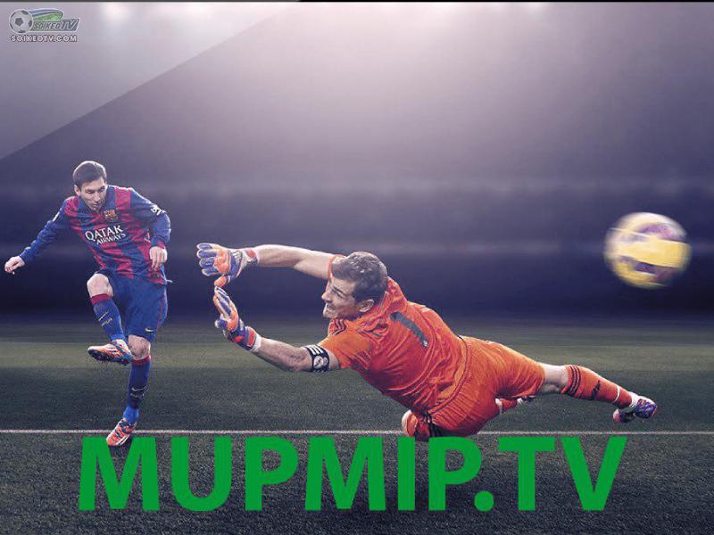 MupMip TV - Kênh xem bóng đá trực tiếp được yêu thích nhất hiện nay