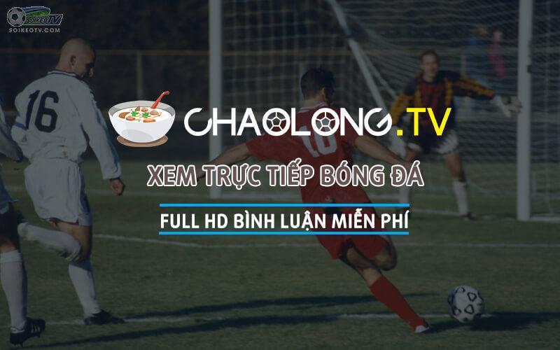 chao-long-tv-dia-chi-xem-truc-tiep-bong-da-co-binh-luan-tieng-viet-chat-luong-cao